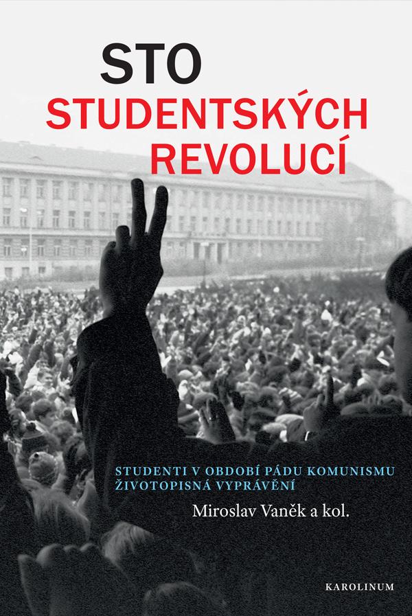 Sto studentských revolucí: Studenti v období pádu komunismu. Životopisná vyprávění.